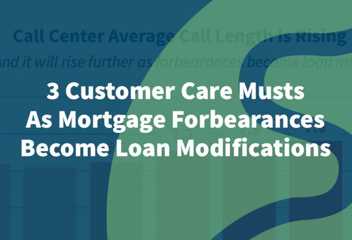 3 Customer Care Musts As Mortgage Forbearances Become Loan Modifications