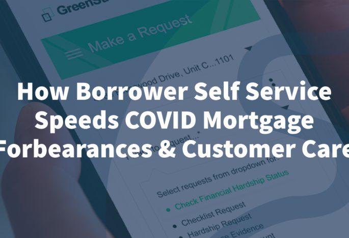 How Borrower Self Service Speeds COVID Mortgage Forbearances & Customer Care