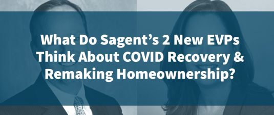 What Do Sagent's 2 New EVPs Think About COVID Recovery & Remaking Homeownership?
